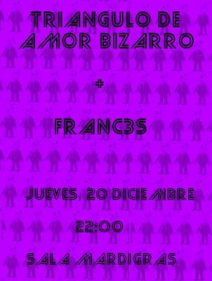 TRIANGULO DE AMOR BIZARRO +  FRANC3S EN LA SALA MARDIGRAS(A CORUÑA)