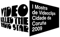 """1ª Mostra de Video Clips Cidade da Coruña  """"VIDEO KILLED THE RADIO STAR"""""""